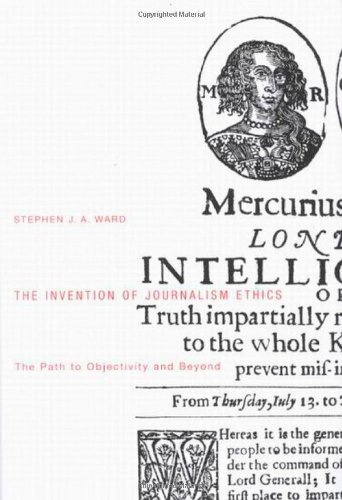 9780773528109: Invention Of Journalism Ethics: The Path To Objectivity And Beyond (McGill-Queen's Studies in the History of Ideas)