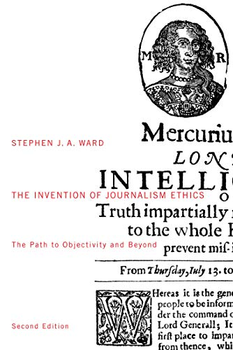 9780773528116: The Invention of Journalism Ethics, First Edition: The Path to Objectivity and Beyond (McGill-Queen's Studies in the History of Ideas)