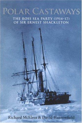 Polar Castaways - The Ross Sea Party of Sir Ernest Shackleton, 1914-17: McElrea, Richard