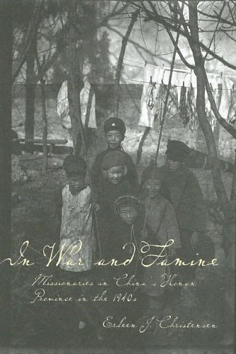 In War And Famine: Missionaries In China's Honan Province In The 1940s: Christensen, Erleen