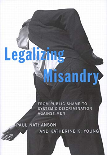 Legalizing Misandry - From Public Shame to Systemic Discrimination against Men: Nathanson, Paul