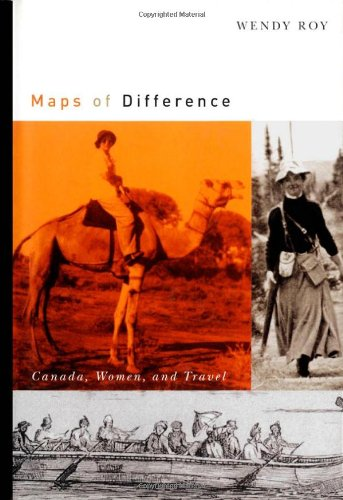 Maps of Difference - Canada, Women, and Travel: Roy, Wendy