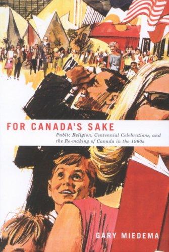 For Canada's Sake: Public Religion, Centennial Celebrations,: Gary R. Miedema