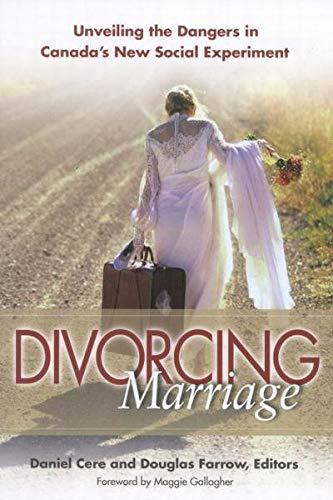 Divorcing Marriage: Unveiling the Dangers in Canada's: Douglas Farrow, Daniel