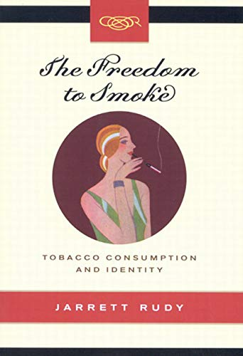The Freedom to Smoke: Tobacco Consumption and Identity (Studies on the History of Quebec/&...