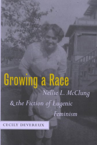 9780773529373: Growing a Race: Nellie L. McClung and the Fiction of Eugenic Feminism