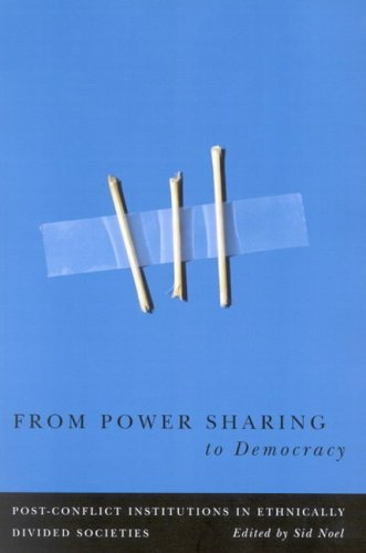 From Power Sharing to Democracy: Post-Conflict Institutions in Ethnically Divided Societies (...