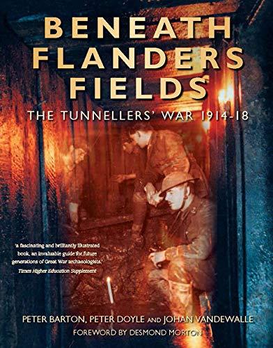 Beneath Flanders Fields: The Tunnellers' War 1914-18: John Vandewalle; Peter Barton; Peter ...