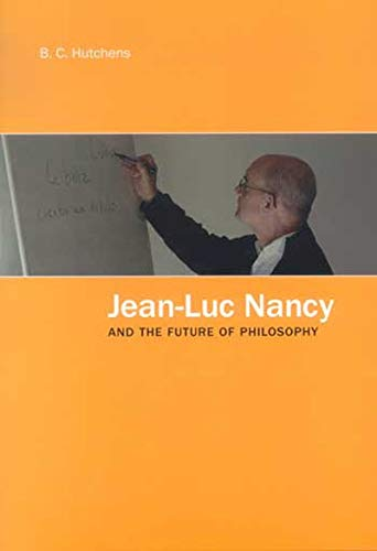Jean-Luc Nancy and the Future of Philosophy: Hutchens, B.C.