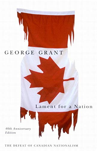 Lament for a Nation : The Defeat: George Grant