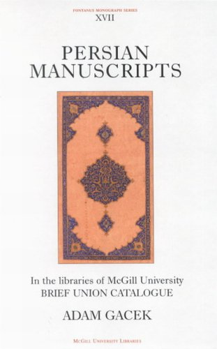 Persian Manuscripts in the Libraries of Mcgill University: Brief Union Catalogue: Gacek, Adam