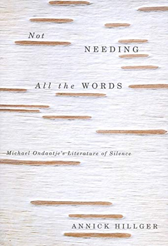 9780773530300: Not Needing all the Words: Michael Ondaatje's Literature of Silence