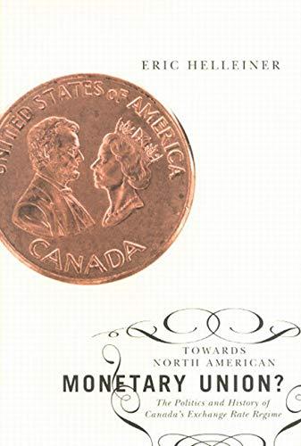 Towards North American Monetary Union?: The Politics of Canada's Exchange Rate Regime: Eric ...