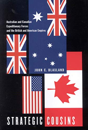 Strategic Cousins - Australian and Canadian Expeditionary Forces and the British and American ...