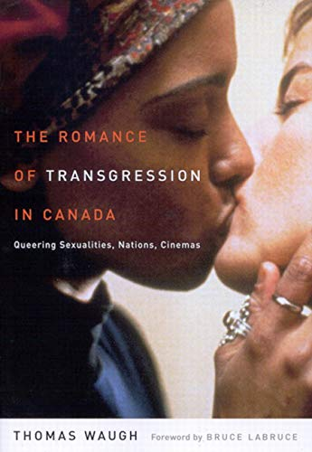 9780773530690: The Romance of Transgression in Canada: Queering Sexualities, Nations, Cinemas