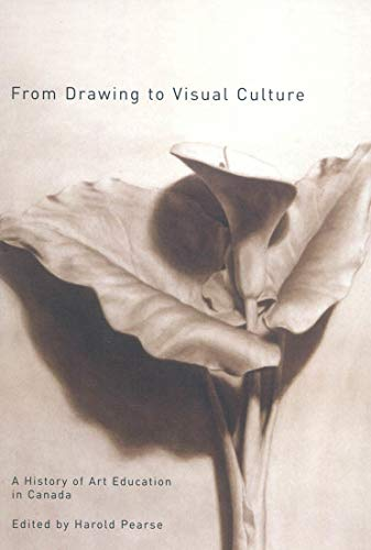 9780773530706: From Drawing to Visual Culture: A History of Art Education in Canada