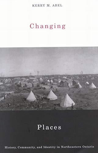 9780773530713: Changing Places: History, Community, and Identity in Northeastern Ontario