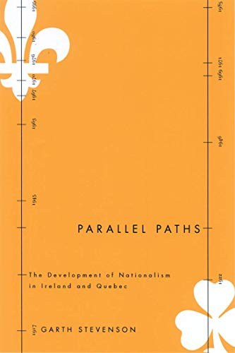 Parallel Paths - The Development of Nationalism in Ireland and Quebec: Stevenson, Garth