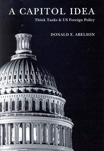 9780773531154: A Capitol Idea: Think Tanks And US Foreign Policy