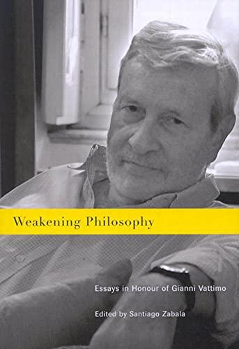 9780773531437: Weakening Philosophy: Essays in Honour of Gianni Vattimo