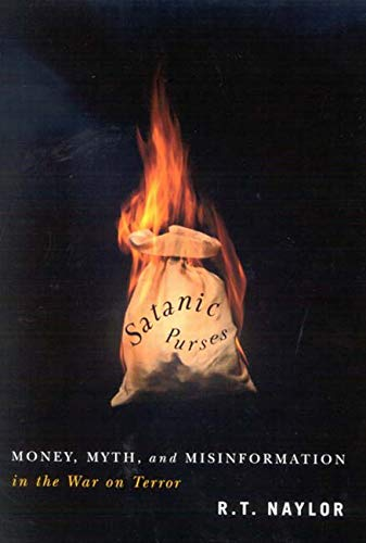 Satanic Purses - Money, Myth, and Misinformation in the War on Terror: Naylor, R.T.