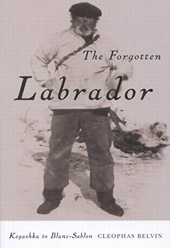9780773531512: The Forgotten Labrador: Kegashka to Blanc-Sablon