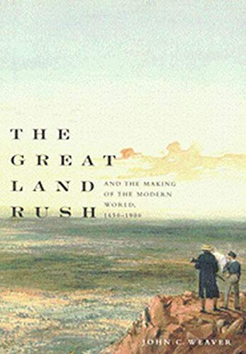 The Great Land Rush and the Making of the Modern World, 1650-1900 -: Weaver, John C.