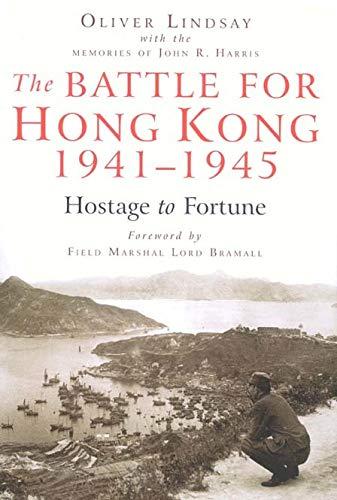 The Battle for Hong Kong, 1941-1945 - Hostage to Fortune: Lindsay, Oliver