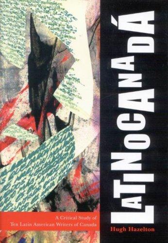 9780773532076: Latinocanada: A Critical Study of Ten Latin American Writers of Canada