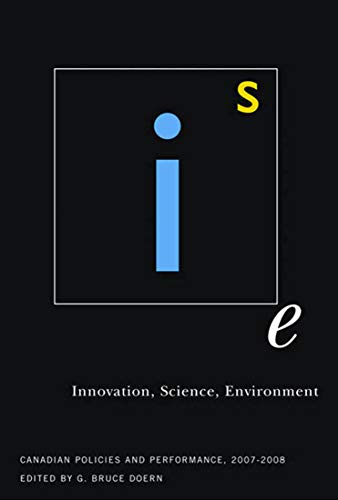 Innovation, Science, Environment 07/08 - Canadian Policies and Performance, 2007-2008: Doern, ...