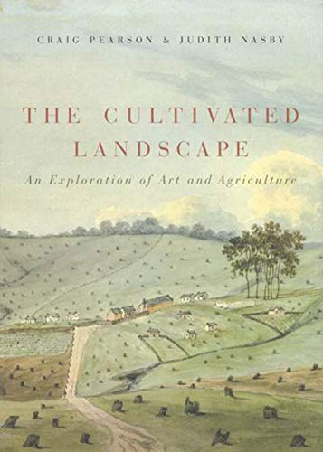 The Cultivated Landscape - An Exploration of Art and Agriculture: Pearson, Craig