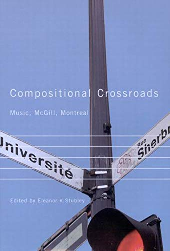 Compositional Crossroads - Music, McGill, Montreal: Stubley, Eleanor V.