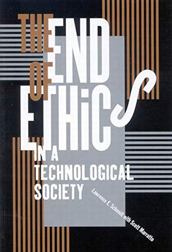 The End of Ethics in a Technological Society: Schmidt, Lawrence E.; Marratto, Scott