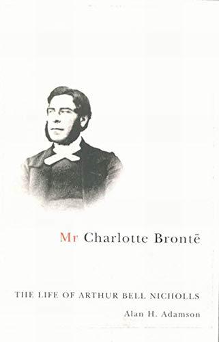 Mr Charlotte Brontë - The Life of Arthur Bell Nicholls: Adamson, Alan H.