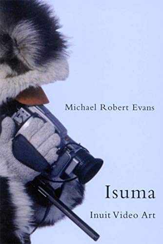 9780773533691: Isuma: Inuit Video Art (McGill-Queen's Native and Northern Series)