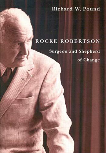 Rocke Robertson - Surgeon and Shepherd of Change: Pound, Richard W.
