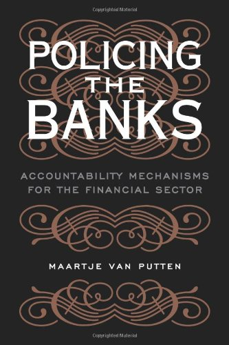 Policing the Banks: Accountability Mechanisms for the Financial Sector: Maartje Van Putten