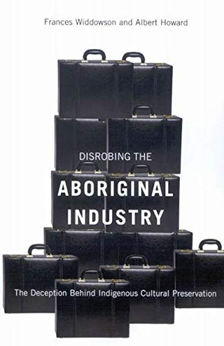 Disrobing the Aboriginal Industry - The Deception Behind Indigenous Cultural Preservation: ...
