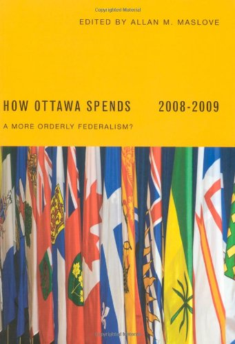 How Ottawa Spends 2008-2009 - A More Orderly Federalism?: Maslove, Allan M.