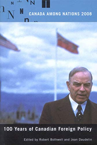 Canada Among Nations, 2008 - 100 Years of Canadian Foreign Policy: Bothwell, Robert