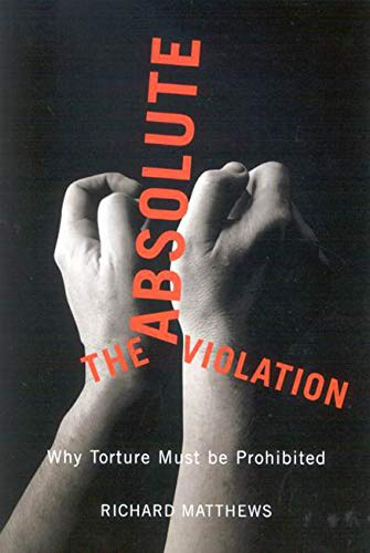 9780773534513: The Absolute Violation: Why Torture Must Be Prohibited