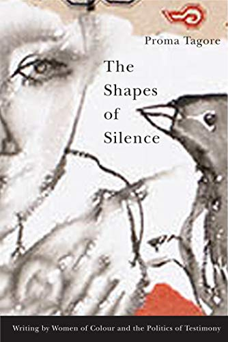 The Shapes of Silence: Writing by Women of Colour and the Politics of Testimony: Tagore, Proma