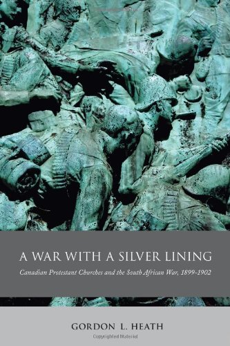 A War with a Silver Lining : Canadian Protestant Churches and the South African War, 1899-1902: ...