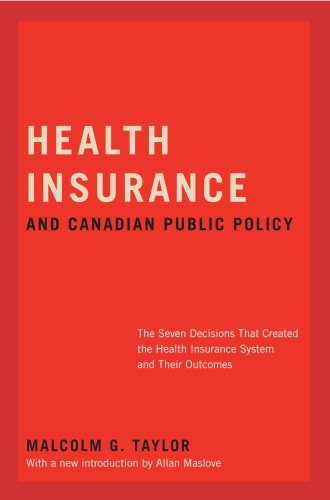 Health Insurance and Canadian Public Policy: The Seven Decisions That Created the Health Insurance ...