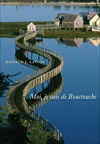 Moi, je suis de Bouctouche: Savoie, Donald J.