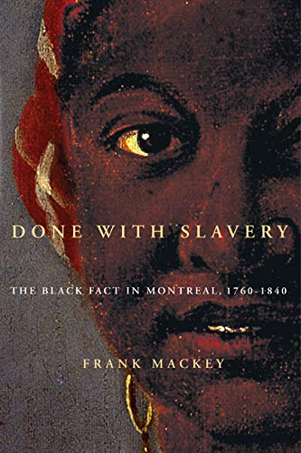 Done with Slavery - The Black Fact in Montreal, 1760-1840: Mackey, Frank