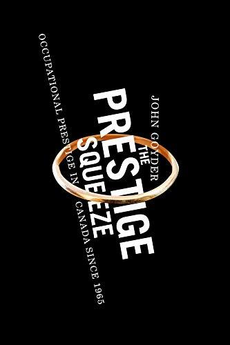 The Prestige Squeeze: Occupational Prestige in Canada since 1965: Goyder, John