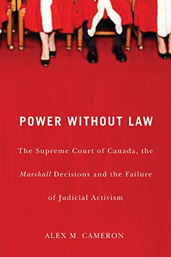 Power Without Law : The Supreme Court of Canada, the Marshall Decisions and the Failure of Judicial...