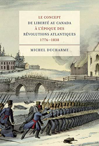 9780773536142: Le concept de liberté au Canada à l'époque des Révolutions atlantiques (1776-1838) (Studies on the History of Quebec/Études d'histoire du Quebec)
