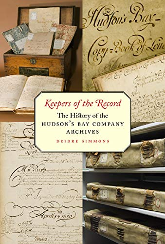 Keepers of the Record - The History of the Hudson's Bay Company Archives: Simmons, Deidre